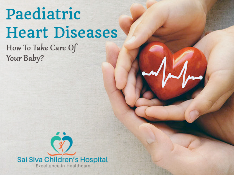 Paediatric Heart Diseases: How To Take Care Of Your Baby?