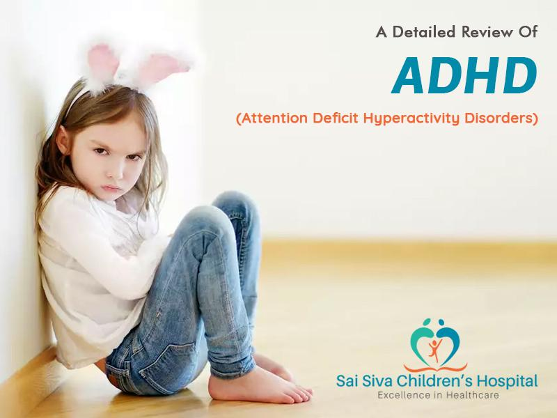 A Detailed Review Of Attention Deficit Hyperactivity Disorders (ADHD)